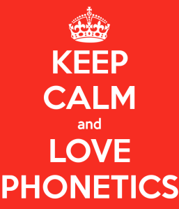 Photo source: http://www.keepcalm-o-matic.co.uk/p/keep-calm-and-love-phonetics/.