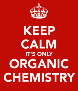 keep-calm-it-s-only-organic-chemistry-1