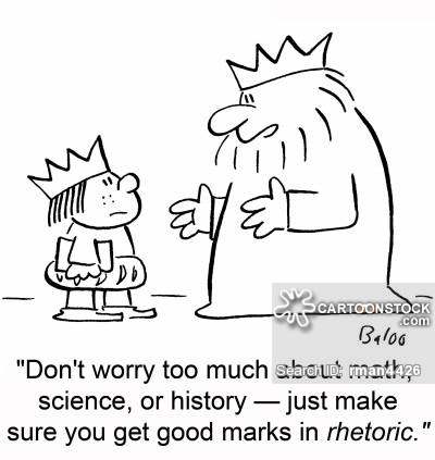 'Don't worry too much about math, science, or history -- just make sure you get good marks in rhetoric.'