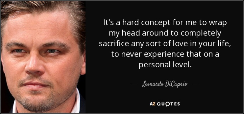 quote-it-s-a-hard-concept-for-me-to-wrap-my-head-around-to-completely-sacrifice-any-sort-of-leonardo-dicaprio-124-56-77