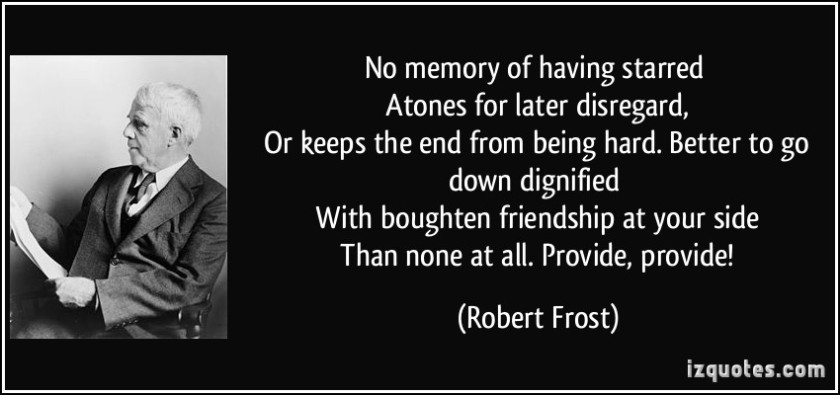 quote-no-memory-of-having-starred-atones-for-later-disregard-or-keeps-the-end-from-being-hard-robert-frost-230318